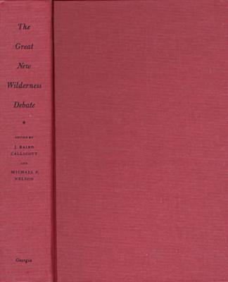 Great New Wilderness Debate - Callicott, J Baird (Editor), and Nelson, Michael P (Editor)