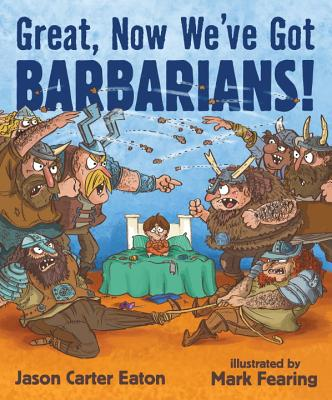 Great, Now We've Got Barbarians! - Eaton, Jason Carter