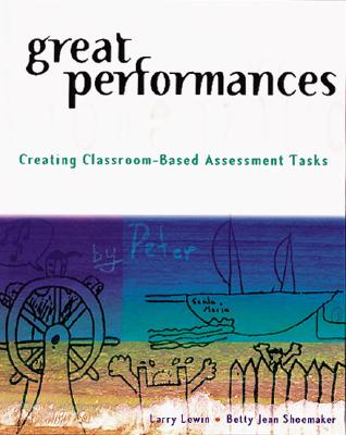 Great Performances: Creating Classroom-Based Assessment Tasks - Lewin, Larry, and Shoemaker, Betty J, and Schoemaker, Betty Jean