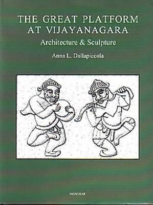 Great Platform at Vijayanagara: Architecture & Sculpture - Dallapiccola, Anna L.