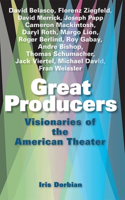 Great Producers: Visionaries of the American Theater - Dorbian, Iris