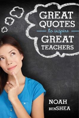 Great Quotes to Inspire Great Teachers - Benshea, Noah