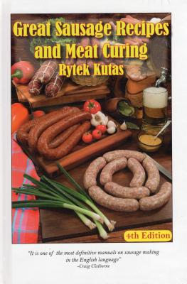 Great Sausage Recipes and Meat Curing: 4th Edition - Kutas, Rytek