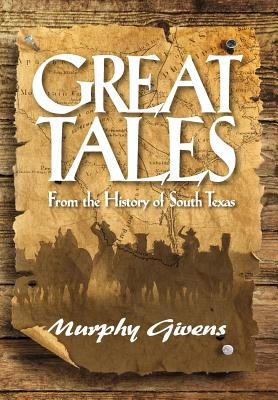Great Tales from the History of South Texas - Givens, Murphy