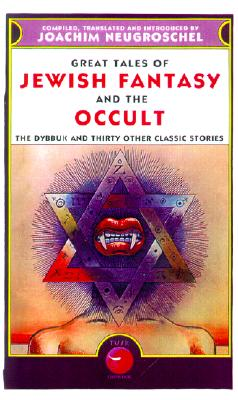 Great Tales of Jewish Fantasy and the Occult: The Dybbuk and Thirty Other Classic Stories - Neugroschel, Joachim (Compiled by)