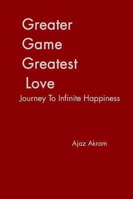 Greater Game Greatest Love - Akram, Ajaz