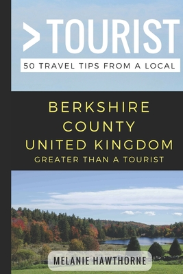 Greater Than a Tourist- Berkshire County United Kingdom: 50 Travel Tips from a Local - Tourist, Greater Than a, and Rusczyk Ed D, Lisa (Narrator), and Hawthorne, Melanie