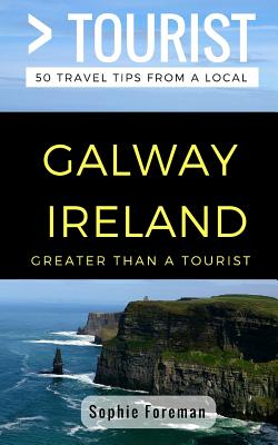 Greater Than a Tourist- Galway Ireland: 50 Travel Tips from a Local - Tourist, Greater Than a, and Hawthorne, Melanie (Editor), and Rusczyk Ed D, Lisa (Foreword by)