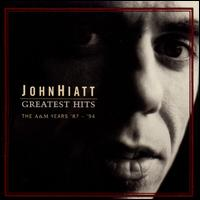 Greatest Hits: The A&M Years '87 - '94 - John Hiatt