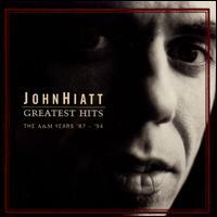 Greatest Hits: The A&M Years '87 - '94 - John Hiatt