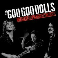 Greatest Hits, Vol. 1: The Singles - The Goo Goo Dolls