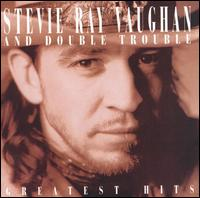 Greatest Hits - Stevie Ray Vaughan and Double Trouble