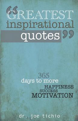 Greatest Inspirational Quotes: 365 Days to More Happiness, Success, and Motivation - Tichio, Joe