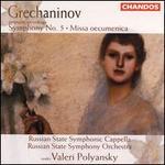 Grechaninov: Symphony 5; Missa oecumenica