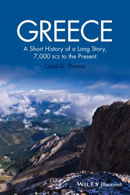 Greece: A Short History of a Long Story, 7,000 Bce to the Present - Thomas, Carol G