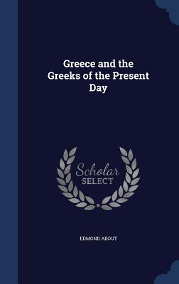 Greece and the Greeks of the Present Day - About, Edmond