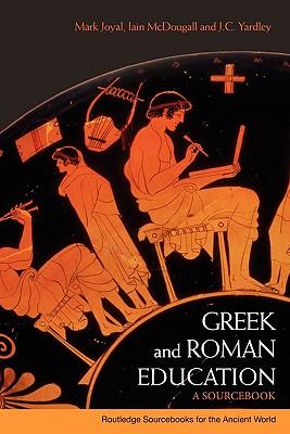 Greek and Roman Education: A Sourcebook - Joyal, Mark, and McDougall, Iain, and Yardley, J C