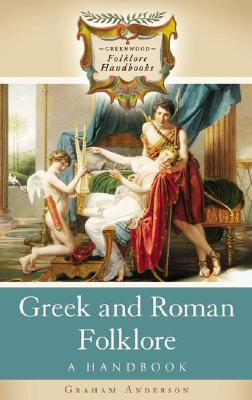 Greek and Roman Folklore: A Handbook - Anderson, Graham