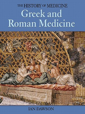 Greek and Roman Medicine - Dawson, Ian