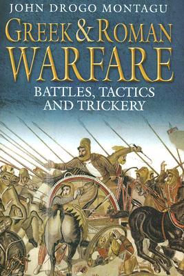 Greek and Roman Warfare: Battles, Tactics and Trickery - Montagu, John Drogo