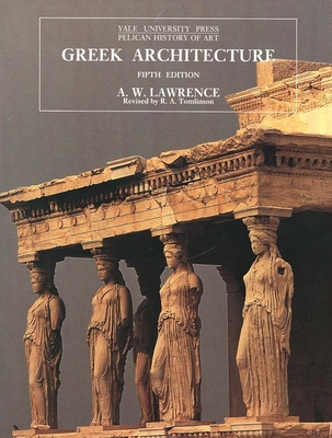 Greek Architecture: Fifth Edition - Lawrence, A W