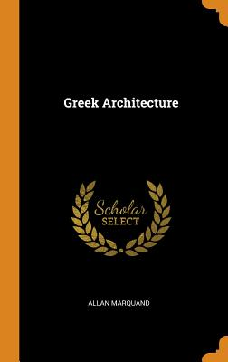Greek Architecture - Marquand, Allan