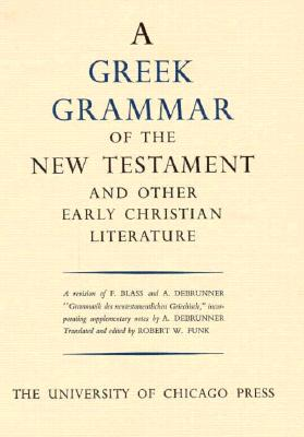 Greek Grammar of the New Testament and Other Early Christian Literature - Funk, Robert W (Translated by)