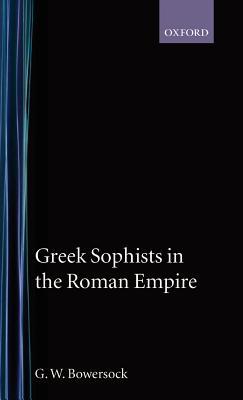 Greek Sophists in the Roman Empire - Bowersock, G W