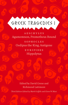 Greek Tragedies, Volume 1: Aeschylus: Agamemnon, Prometheus Bound/Sophocles: Oedipus the King, Antigone/Euripides: Hippolytus - Griffith, Mark (Editor)