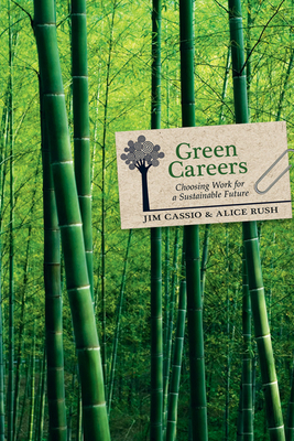 Green Careers: Choosing Work for a Sustainable Future - Cassio, Jim
