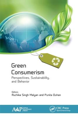 Green Consumerism: Perspectives, Sustainability, and Behavior - Malyan, Ruchika Singh (Editor), and Duhan, Punita (Editor)
