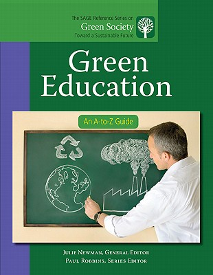Green Education: An A-to-Z Guide - Newman, Julie (Editor)