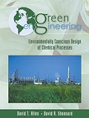 Green Engineering: Environmentally Conscious Design of Chemical Processes - Allen, David T, and Shonnard, David R