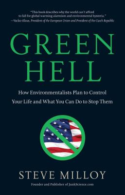 Green Hell: How Environmentalists Plan to Control Your Life and What You Can Do to Stop Them - Milloy, Steve