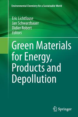 Green Materials for Energy, Products and Depollution - Lichtfouse, Eric (Editor)
