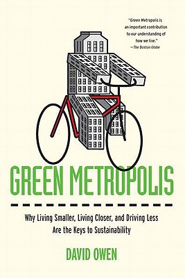 Green Metropolis: Why Living Smaller, Living Closer, and Driving Less Are the Keys to Sustainability - Owen, David