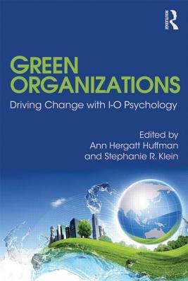 Green Organizations: Driving Change with I-O Psychology - Huffman, Ann (Editor)