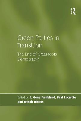 Green Parties in Transition: The End of Grass-Roots Democracy? - Lucardie, Paul