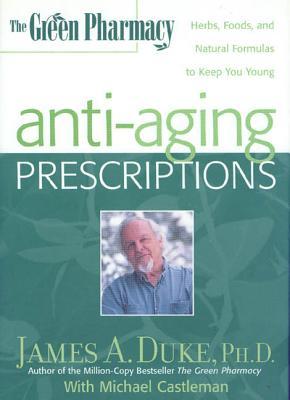 Green Pharmacy Anti-Aging Prescriptions - Duke, James A, PhD, and Castleman, Michael