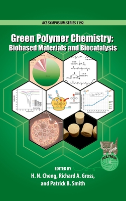 Green Polymer Chemistry: Biobased Materials and Biocatalysis - Cheng, H N (Editor), and Gross, Richard a (Editor), and Smith, Patrick B (Editor)