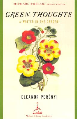 Green Thoughts: A Writer in the Garden - Perenyi, Eleanor, and Pollan, Michael (Editor), and Lacy, Allen (Introduction by)