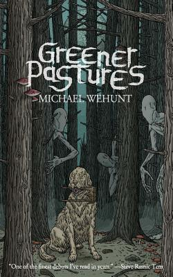 Greener Pastures - Wehunt, Michael, and Bukowski, Michael (Introduction by)