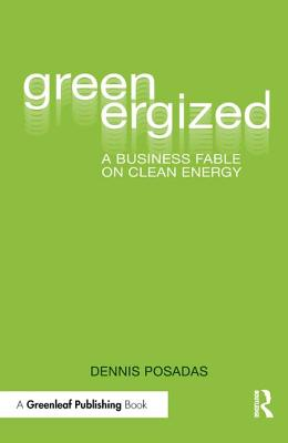 Greenergized: A Business Fable on Clean Energy - Posadas, Dennis