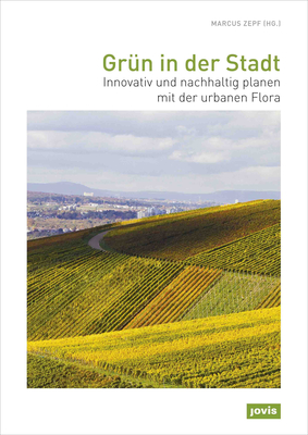 Greenery in the City: Innovative and Sustainable Planning with Urban Flora - Zepf, Marcus (Editor)