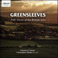 Greensleeves: Folk Music of the British Isles - Armonico Consort; Clara Kanter (alto); Eloise Irving (soprano); Francis Brett (bass); Guy Simcock (tenor);...
