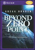 Gregg Braden: Beyond Zero Point - The Journey to Compassion