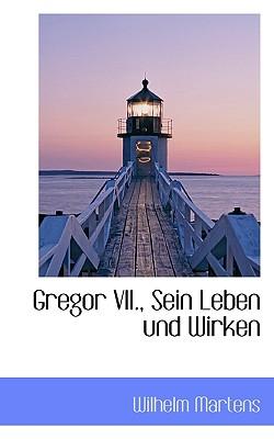 Gregor VII., Sein Leben Und Wirken - Martens, Wilhelm