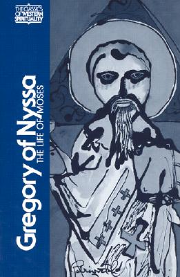 Gregory of Nyssa: The Life of Moses (Revised) - Gregory Saint Bishop of Nyssa, and Malherbe, Abraham J (Translated by), and Ferguson, Everett (Translated by)