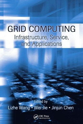 Grid Computing: Infrastructure, Service, and Applications - Wang, Lizhe, and Jie, Wei, and Chen, Jinjun