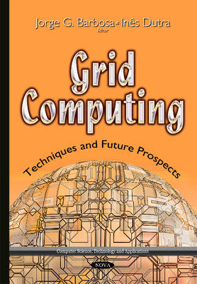 Grid Computing: Techniques and Future Prospects - Barbosa, Jorge G. (Editor), and Dutra, Ines De Castro (Editor)